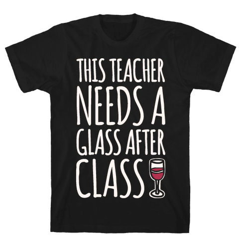 This Teacher Needs A Glass After Class White Print Mens T-Shirt