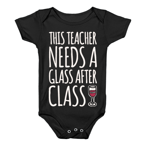 This Teacher Needs A Glass After Class White Print Baby Onesy