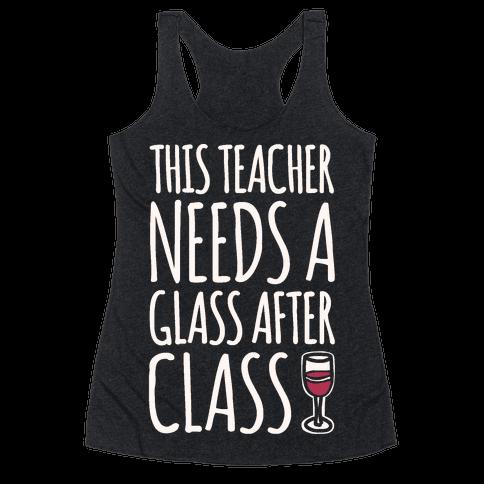 This Teacher Needs A Glass After Class White Print Racerback Tank Top