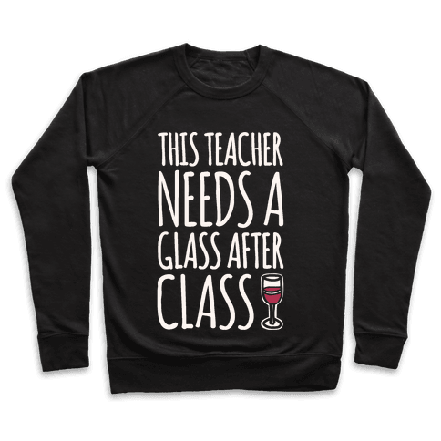 This Teacher Needs A Glass After Class White Print Pullover