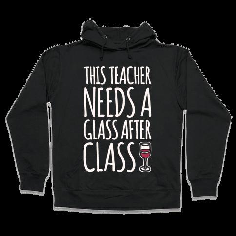 This Teacher Needs A Glass After Class White Print Hooded Sweatshirt