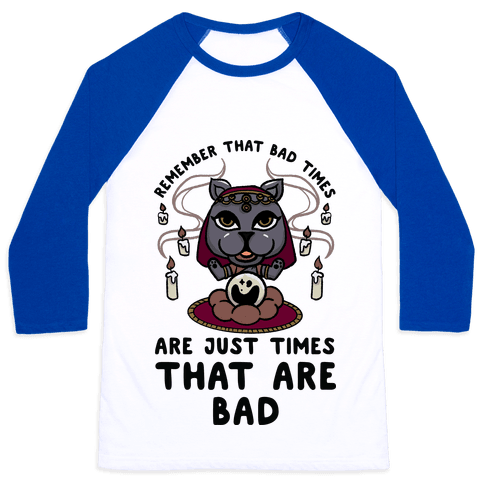 Remember That Bad Times are Just Times That Are Bad Katrina Baseball Tee