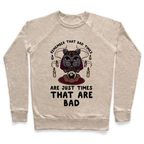 Remember That Bad Times are Just Times That Are Bad Katrina Pullover
