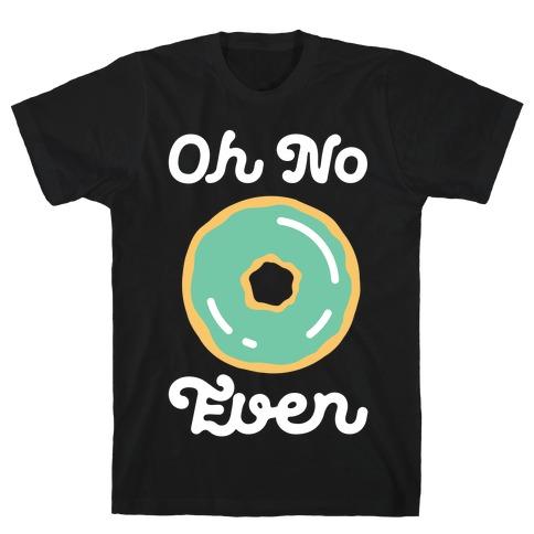 Oh No Doughnut Even T-Shirt