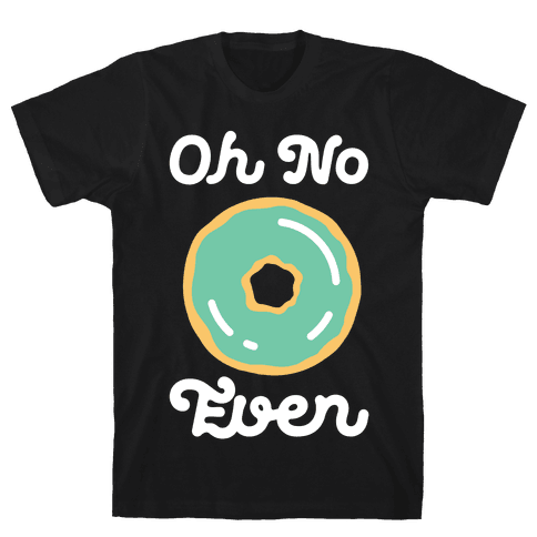 Oh No Doughnut Even Mens T-Shirt