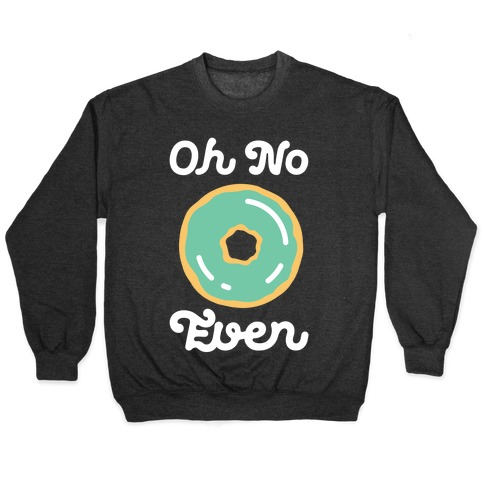 Oh No Doughnut Even Pullover