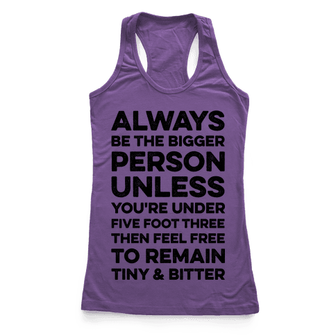 Always Be The Bigger Person Racerback Tank Top