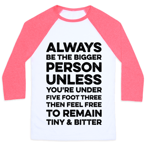 Always Be The Bigger Person Baseball Tee