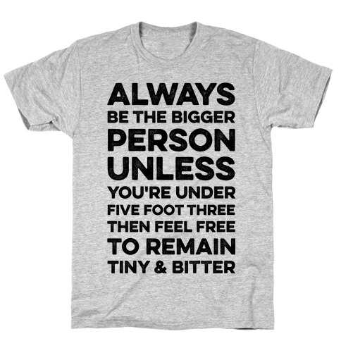 Always Be The Bigger Person T-Shirt