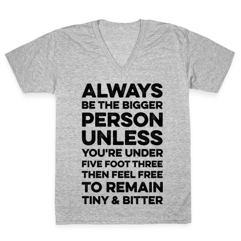 Always Be The Bigger Person V-Neck Tee Shirt