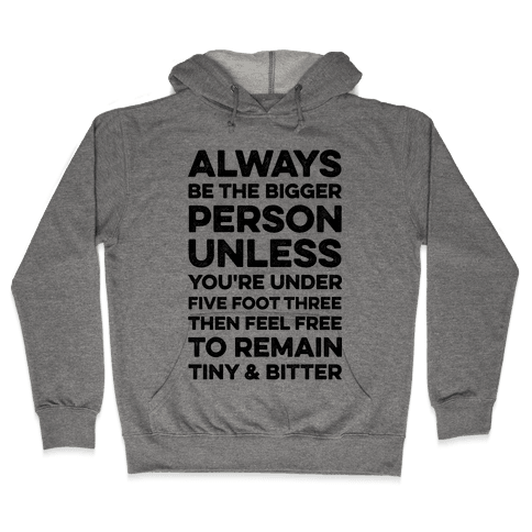 Always Be The Bigger Person Hooded Sweatshirt