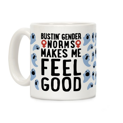 Bustin' Gender Norms Makes Me Feel Good Parody Coffee Mug