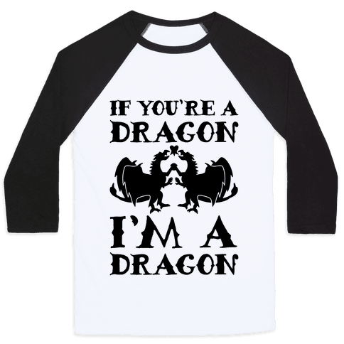 If You're A Dragon I'm A Dragon Parody Baseball Tee