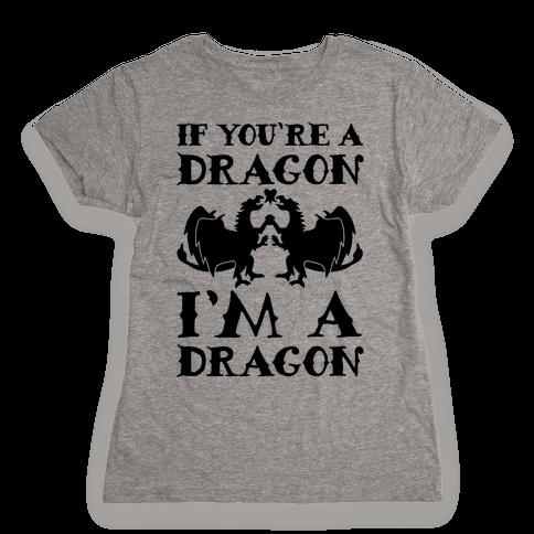 If You're A Dragon I'm A Dragon Parody Womens T-Shirt
