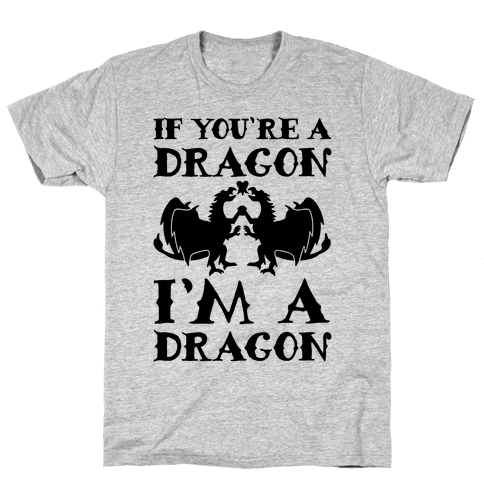 If You're A Dragon I'm A Dragon Parody Mens T-Shirt