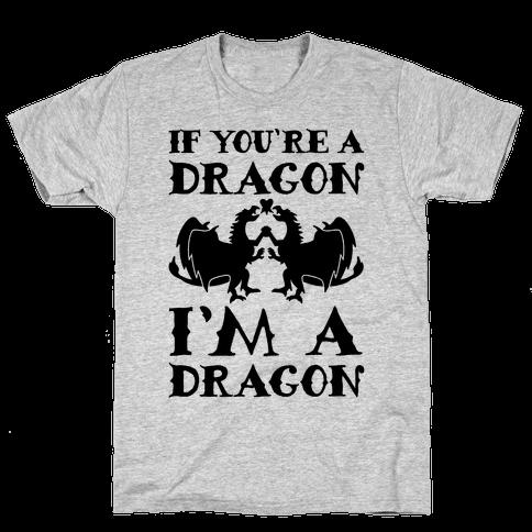 If You're A Dragon I'm A Dragon Parody Mens T-Shirt