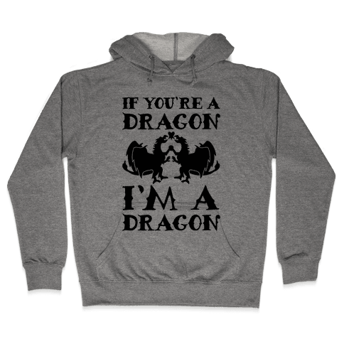 If You're A Dragon I'm A Dragon Parody Hooded Sweatshirt