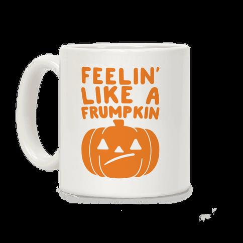 Feelin' Like A Frumpkin Coffee Mug