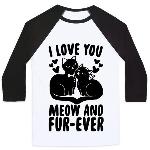 I Love You Meow and Fur-ever - Bride and Groom Baseball Tee