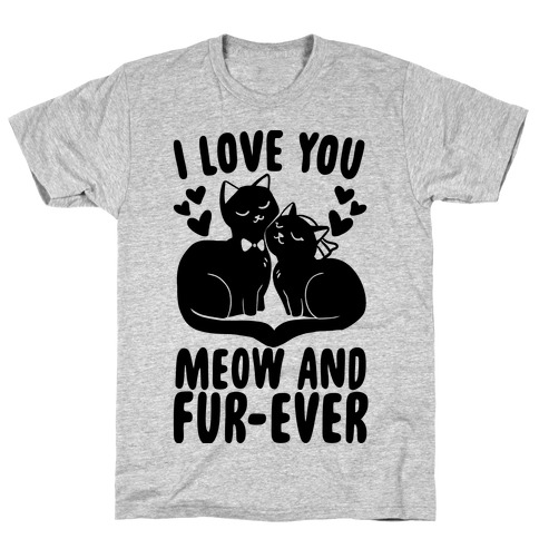 I Love You Meow and Fur-ever - Bride and Groom T-Shirt