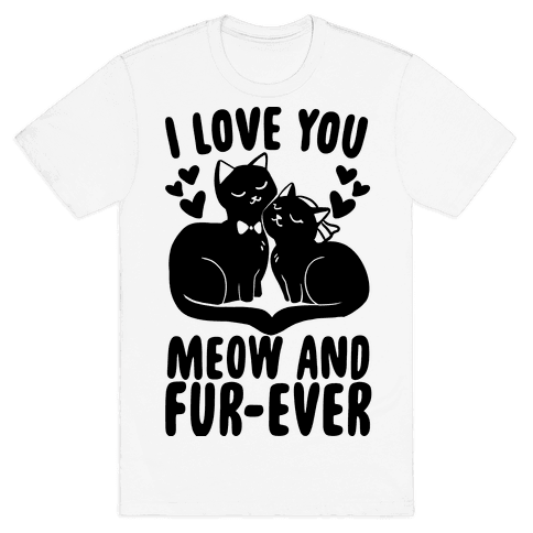 I Love You Meow and Fur-ever - Bride and Groom Mens T-Shirt