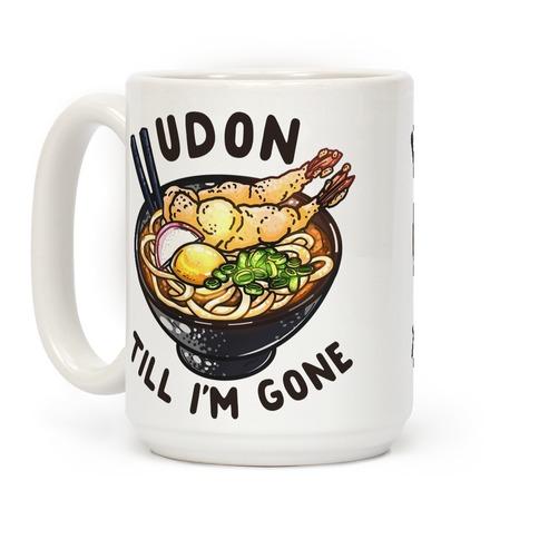 Udon Till I'm Gone Coffee Mug