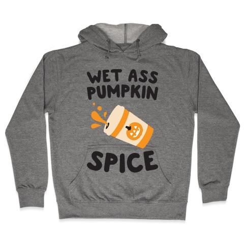 Wet Ass Pumpkin Spice Hooded Sweatshirt