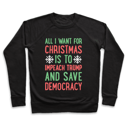 All I Want For Christmas Is To Impeach Trump And Save Democracy Pullover