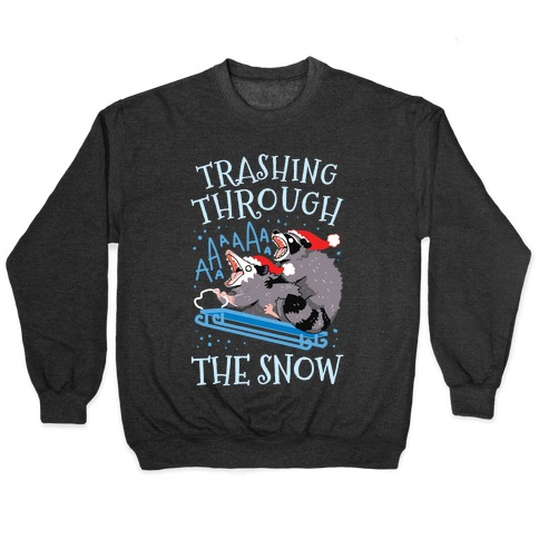 Trashing Through The Snow Pullover