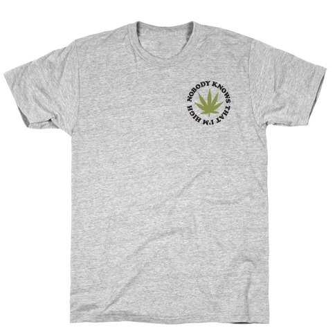 Nobody Knows That I'm High T-Shirt