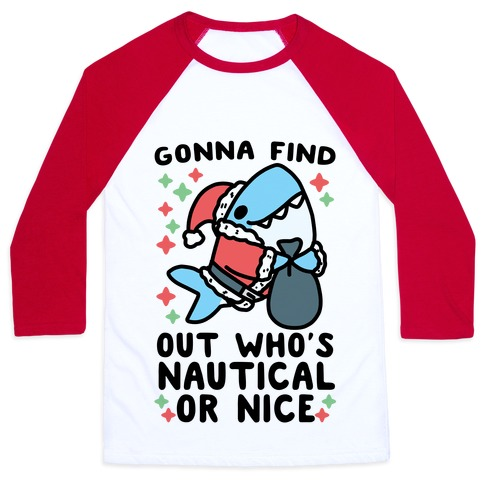 Gonna Find Out Who's Nautical or Nice Baseball Tee