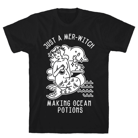 Just a Mer-Witch Making Ocean Potions  Mens T-Shirt