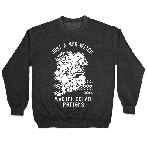 Just a Mer-Witch Making Ocean Potions Pullover