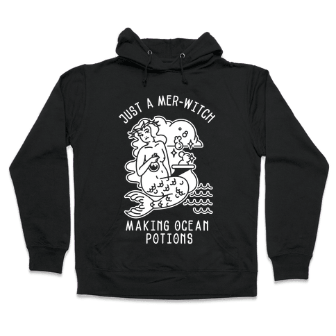 Just a Mer-Witch Making Ocean Potions  Hooded Sweatshirt