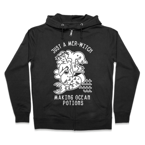 Just a Mer-Witch Making Ocean Potions  Zip Hoodie