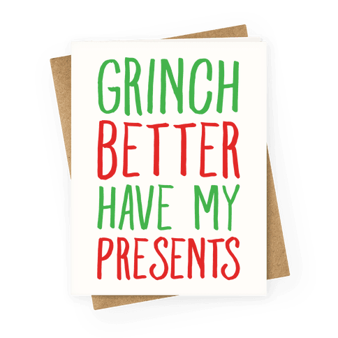 Grinch Better Have My Presents Parody Greeting Card