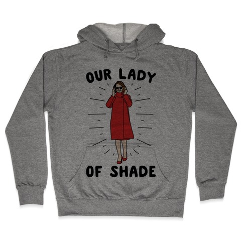 Our Lady Of Shade Nancy Pelosi Parody Hooded Sweatshirt