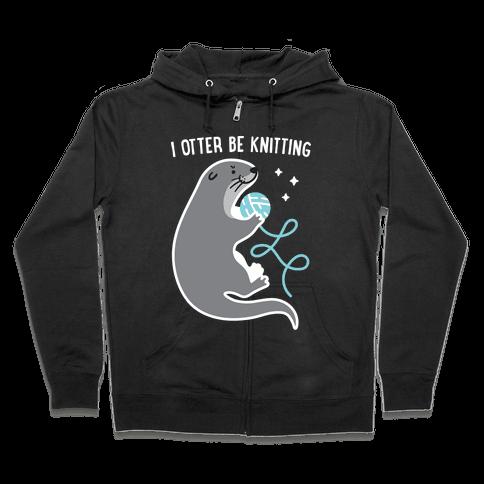 I Otter Be Knitting Zip Hoodie