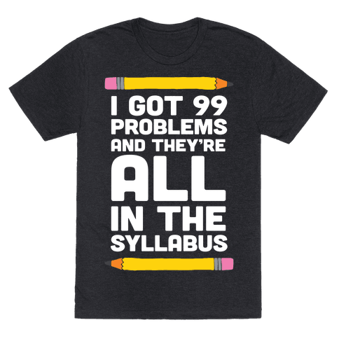 I Got 99 Problems And They're All In The Syllabus Teacher Mens T-Shirt