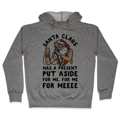 Santa Claus Has a Present Put Aside for Me Hooded Sweatshirt