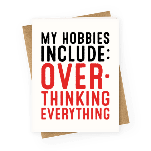 My Hobbies Include Overthinking Everything Greeting Card