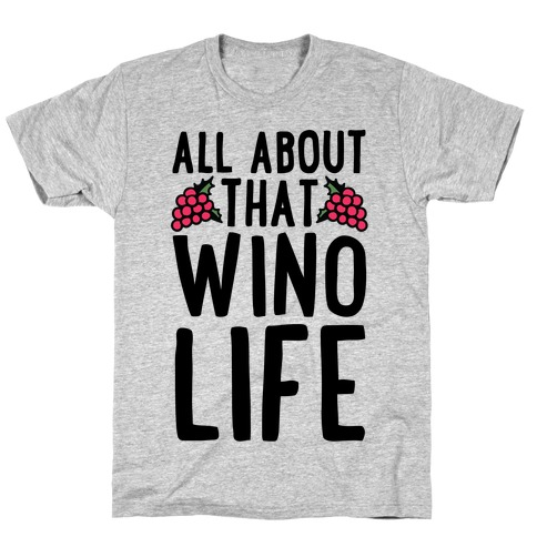 All About That Wino Life T-Shirt