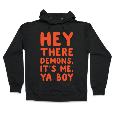 Hey There Demons It's Me Ya Boy White Print Hooded Sweatshirt