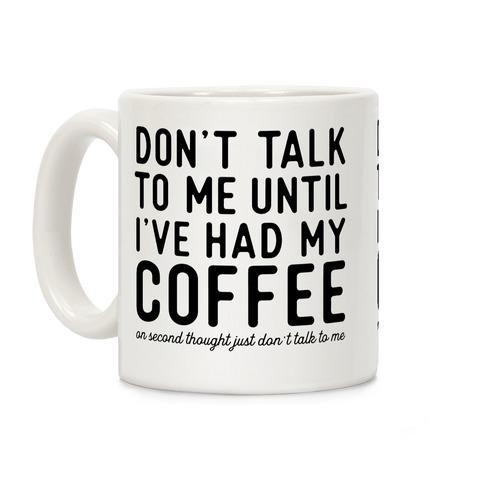 Don't Talk to Me until I've Had My Coffee Coffee Mug