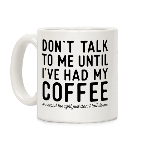 Dont Talk to Me until Ive Had My Coffee