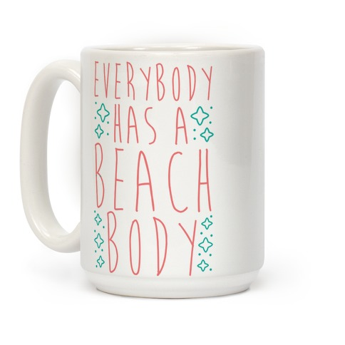 Everybody Has A Beach Body Coffee Mug