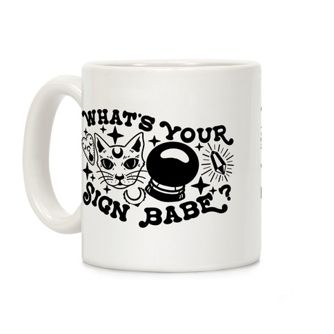 What's Your Sign Babe? Coffee Mug