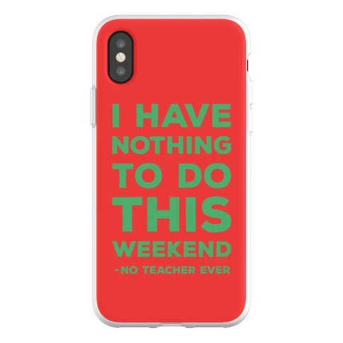 I Have Nothing To Do This Weekend No Teacher Ever Phone Flexi-Case