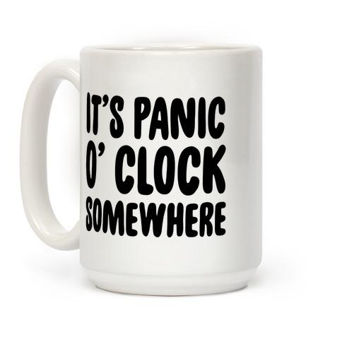 It's Panic O' Clock Somewhere Coffee Mug