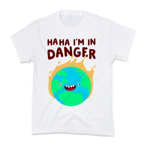 Ha ha I'm in Danger Earth Kids T-Shirt